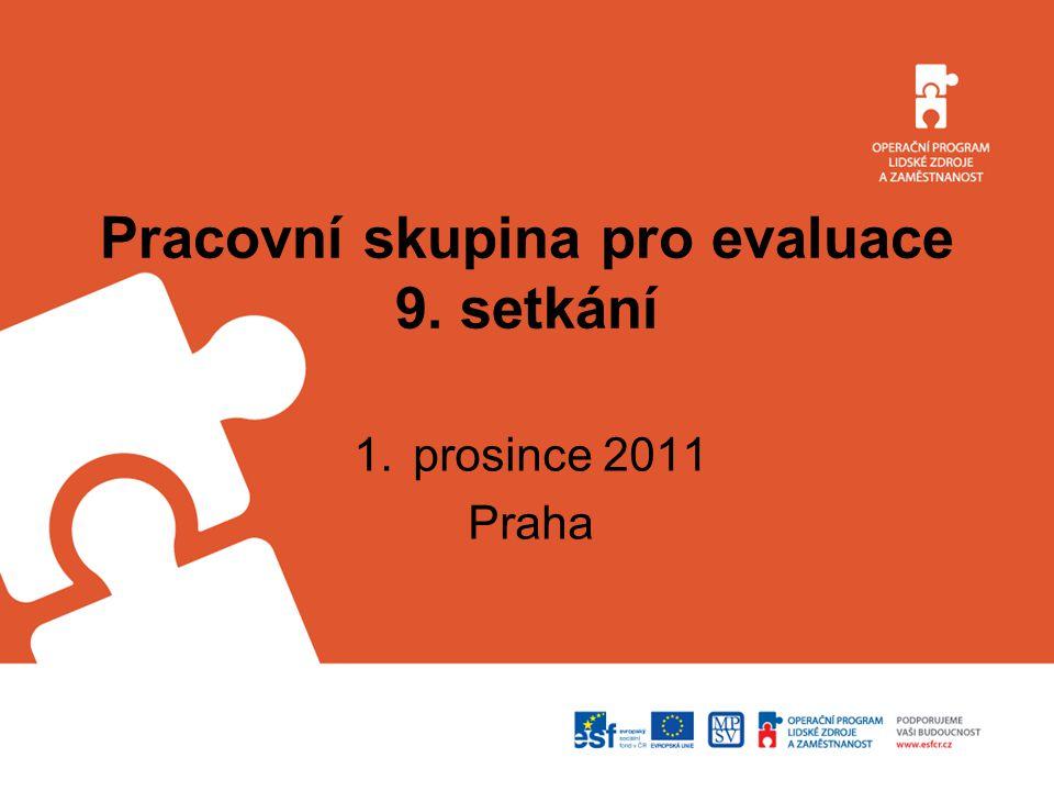 Pracovní skupina pro evaluace 9. setkání 1.prosince 2011 Praha