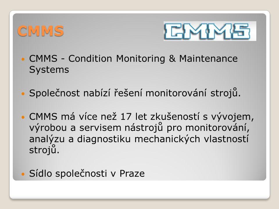 CMMS CMMS - Condition Monitoring & Maintenance Systems Společnost nabízí řešení monitorování strojů. CMMS má více než 17 let zkušeností s vývojem, výr