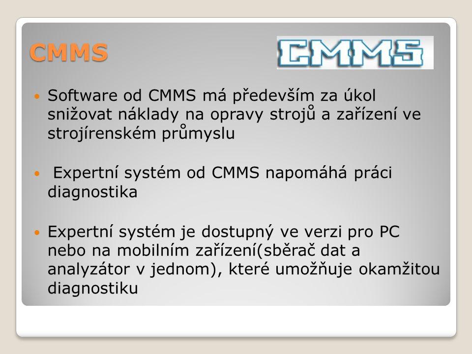 Software od CMMS má především za úkol snižovat náklady na opravy strojů a zařízení ve strojírenském průmyslu Expertní systém od CMMS napomáhá práci diagnostika Expertní systém je dostupný ve verzi pro PC nebo na mobilním zařízení(sběrač dat a analyzátor v jednom), které umožňuje okamžitou diagnostiku CMMS