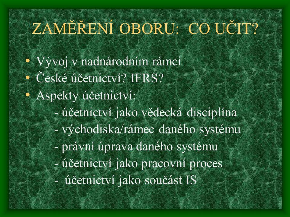 ZAMĚŘENÍ OBORU: CO UČIT. Vývoj v nadnárodním rámci České účetnictví.