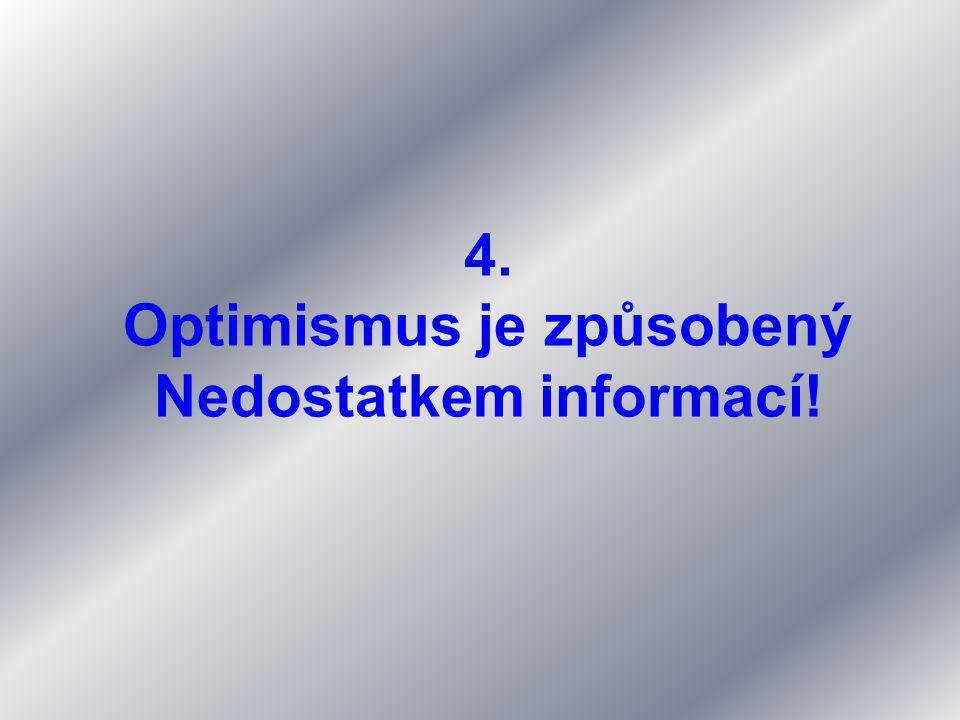 4. Optimismus je způsobený Nedostatkem informací!