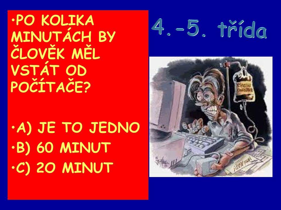 PO KOLIKA MINUTÁCH BY ČLOVĚK MĚL VSTÁT OD POČÍTAČE? A) JE TO JEDNO B) 60 MINUT C) 2O MINUT