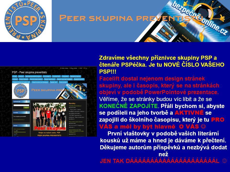 Zdravíme všechny příznivce skupiny PSP a čtenáře PSPéčka. Je tu NOVÉ ČÍSLO VAŠEHO PSP!!! Facelift dostal nejenom design stránek skupiny, ale i časopis