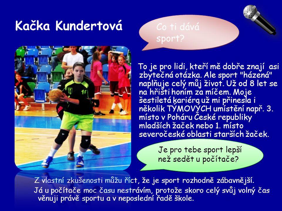 Kačka Kundertová Z vlastní zkušenosti můžu říct, že je sport rozhodně zábavnější. Já u počítače moc času nestrávím, protože skoro celý svůj volný čas