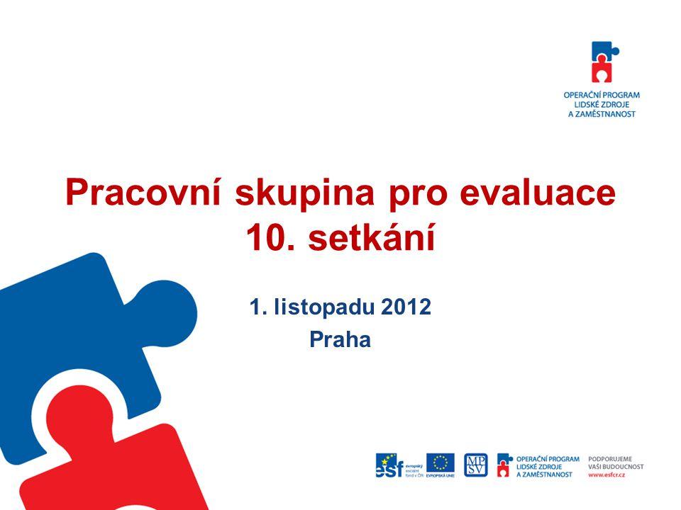 Pracovní skupina pro evaluace 10. setkání 1. listopadu 2012 Praha