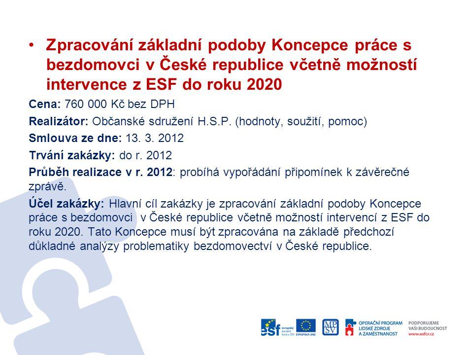 Zpracování základní podoby Koncepce práce s bezdomovci v České republice včetně možností intervence z ESF do roku 2020 Cena: 760 000 Kč bez DPH Realiz