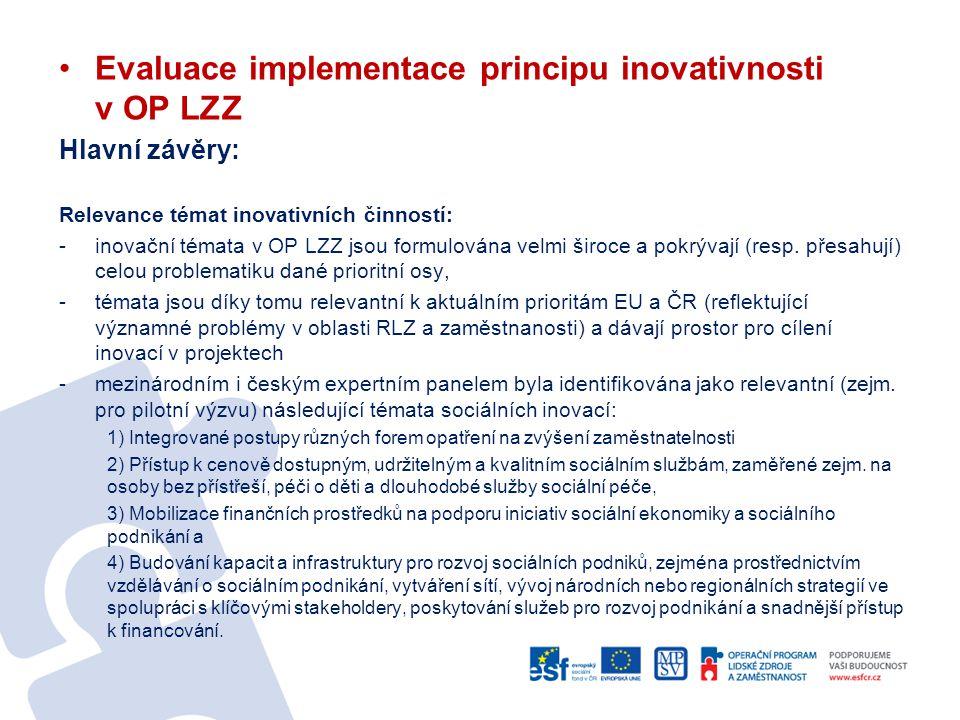 Evaluace implementace principu inovativnosti v OP LZZ Hlavní závěry: Relevance témat inovativních činností: -inovační témata v OP LZZ jsou formulována