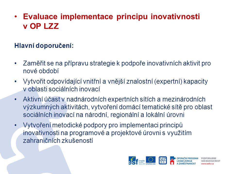 Evaluace implementace principu inovativnosti v OP LZZ Hlavní doporučení: Zaměřit se na přípravu strategie k podpoře inovativních aktivit pro nové obdo