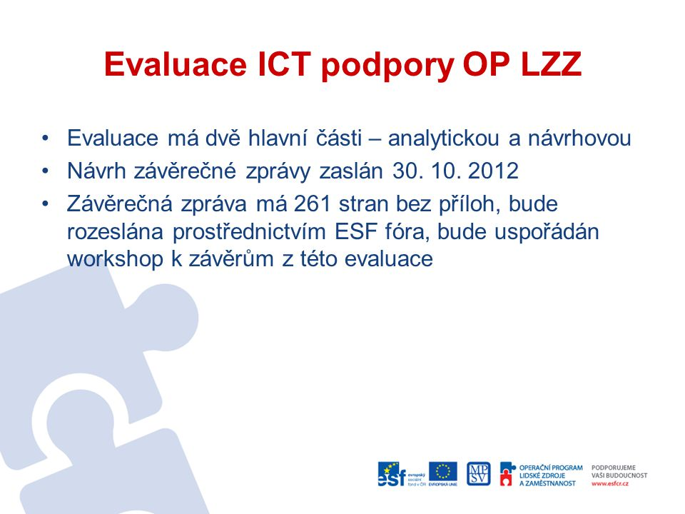Evaluace ICT podpory OP LZZ Evaluace má dvě hlavní části – analytickou a návrhovou Návrh závěrečné zprávy zaslán 30. 10. 2012 Závěrečná zpráva má 261