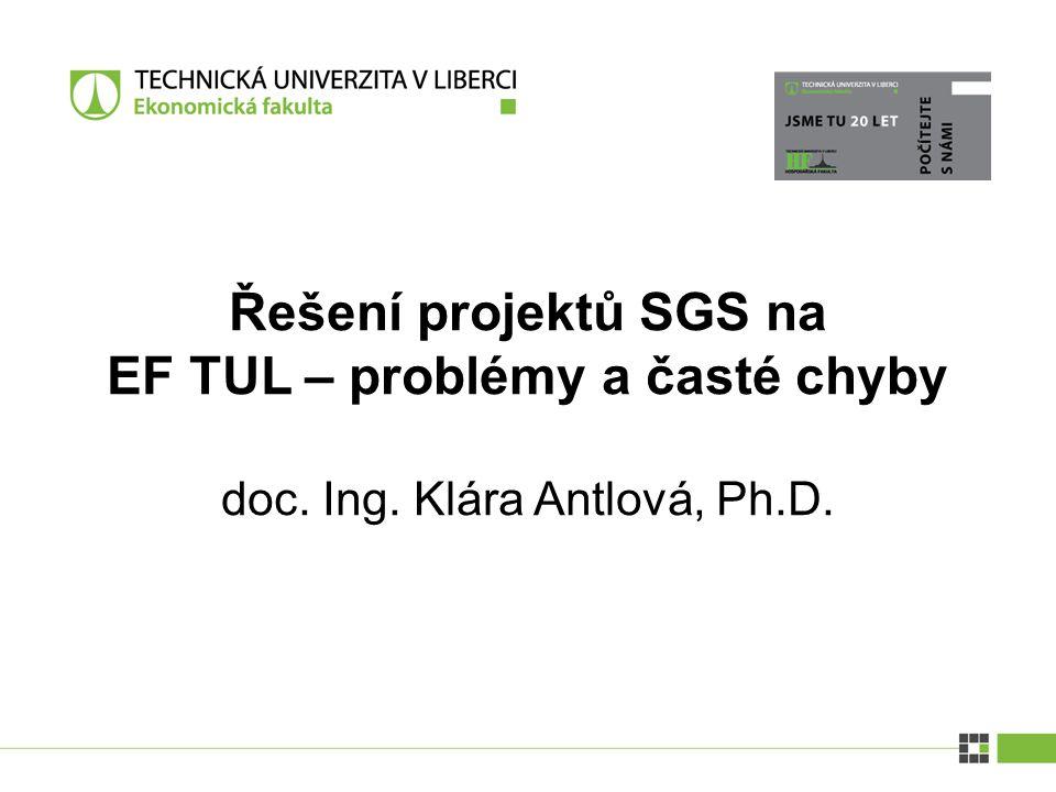Řešení projektů SGS na EF TUL – problémy a časté chyby doc. Ing. Klára Antlová, Ph.D.