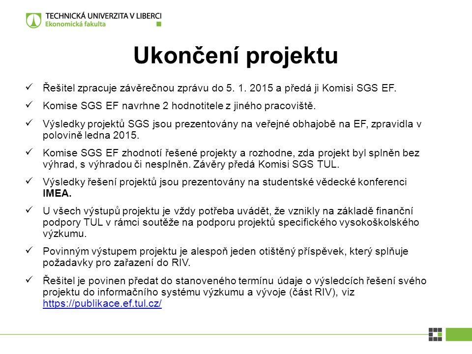 Ukončení projektu Řešitel zpracuje závěrečnou zprávu do 5. 1. 2015 a předá ji Komisi SGS EF. Komise SGS EF navrhne 2 hodnotitele z jiného pracoviště.
