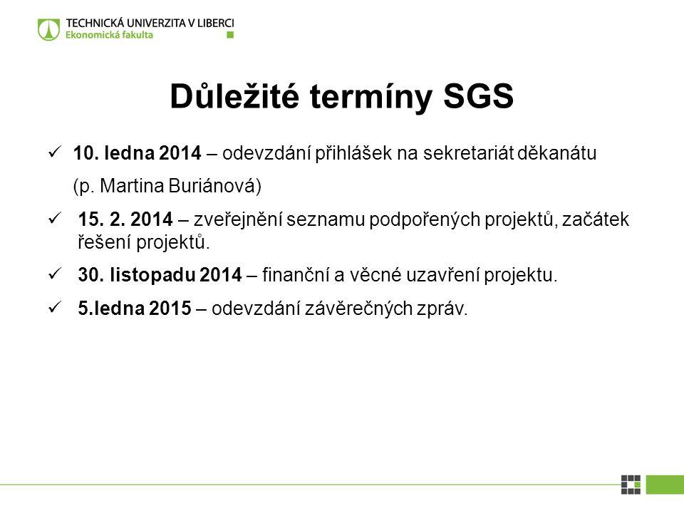 Důležité termíny SGS 10. ledna 2014 – odevzdání přihlášek na sekretariát děkanátu (p. Martina Buriánová) 15. 2. 2014 – zveřejnění seznamu podpořených