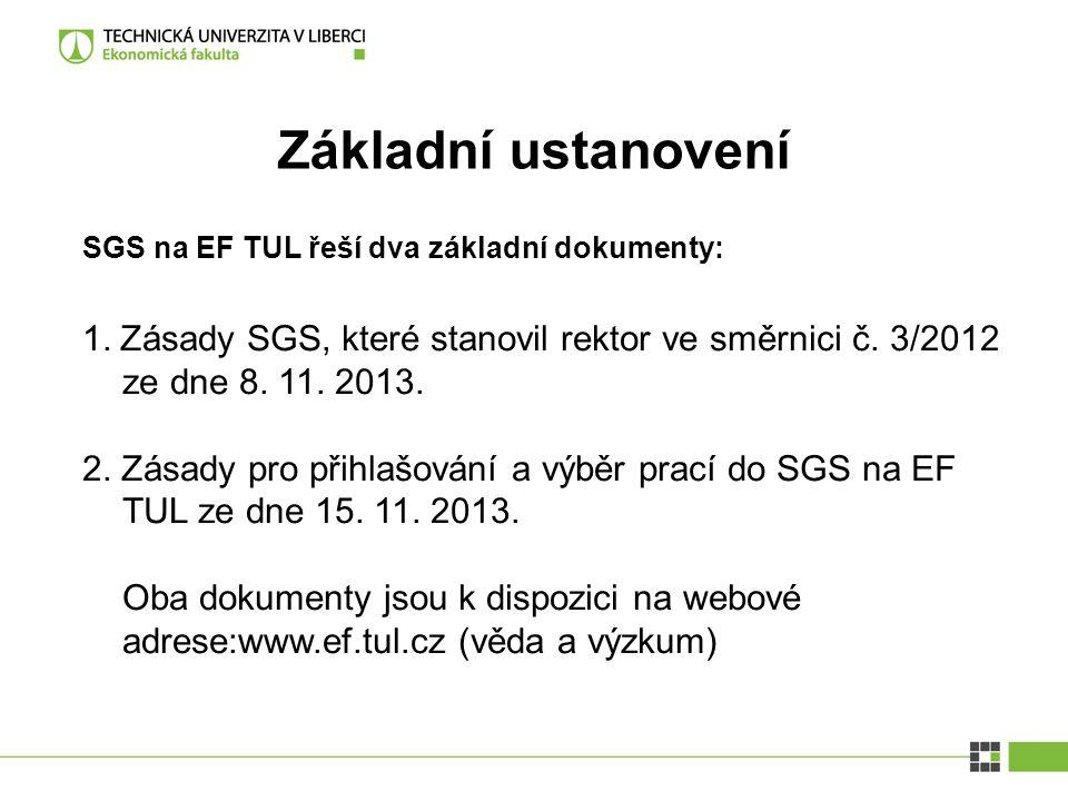 Základní ustanovení SGS na EF TUL řeší dva základní dokumenty: 1. Zásady SGS, které stanovil rektor ve směrnici č. 3/2012 ze dne 8. 11. 2013. 2. Zásad