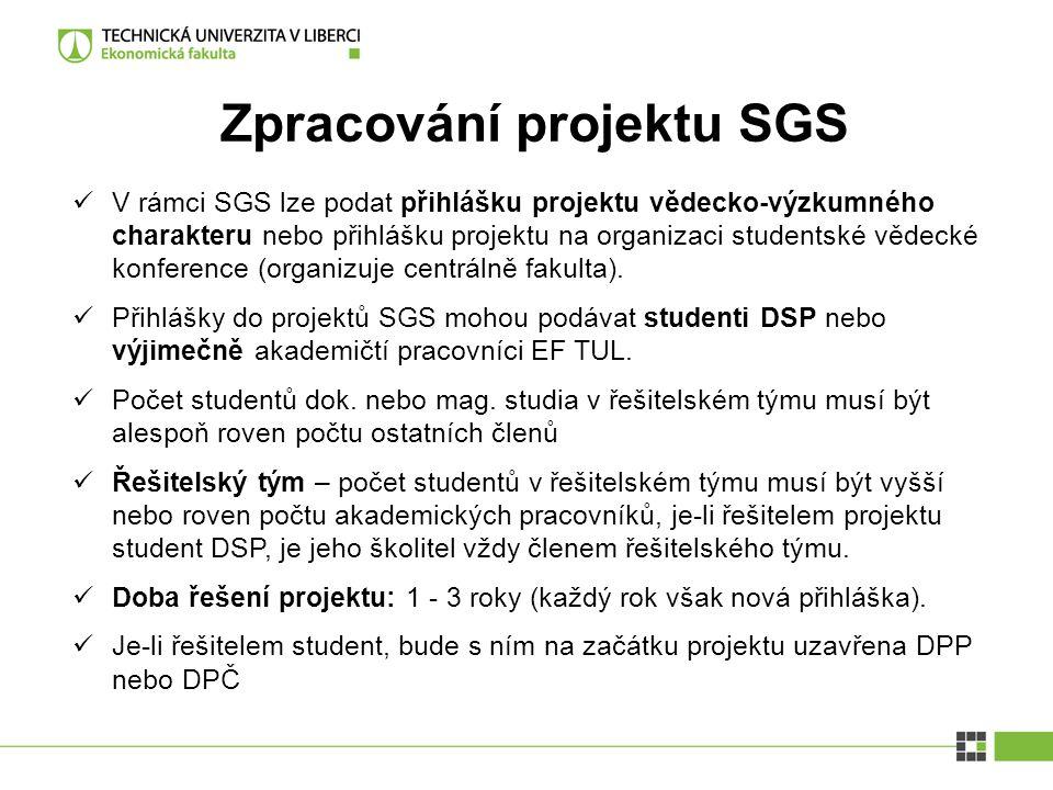 Zpracování projektu SGS V rámci SGS lze podat přihlášku projektu vědecko-výzkumného charakteru nebo přihlášku projektu na organizaci studentské vědeck