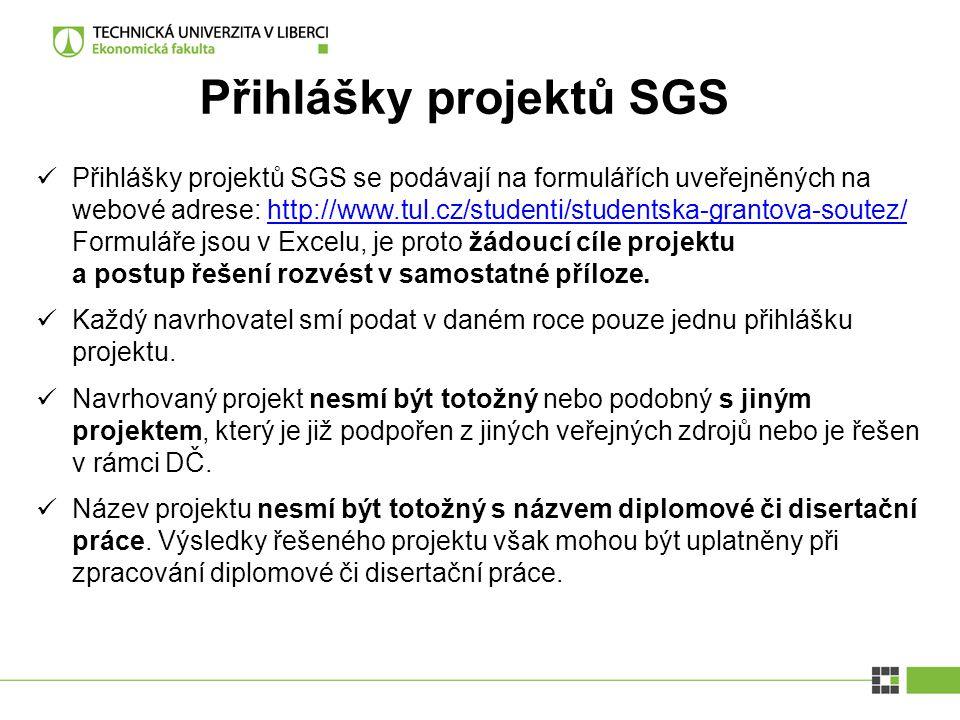 Přihlášky projektů SGS Přihlášky projektů SGS se podávají na formulářích uveřejněných na webové adrese: http://www.tul.cz/studenti/studentska-grantova