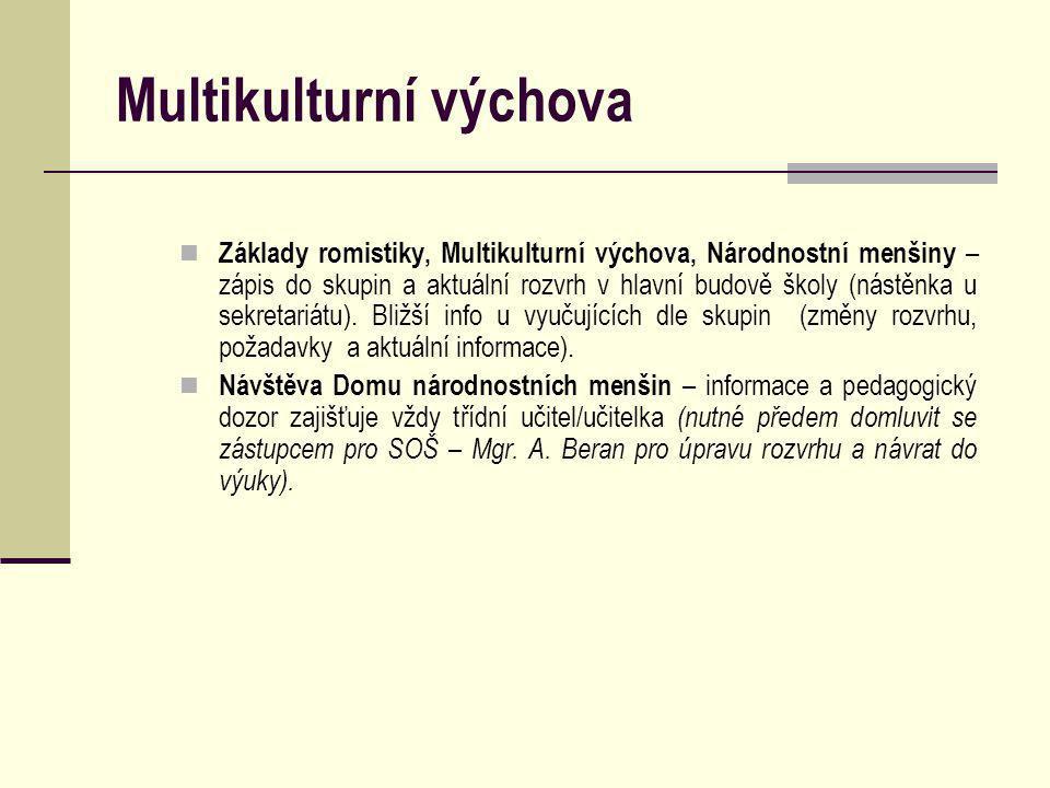 Multikulturní výchova Základy romistiky, Multikulturní výchova, Národnostní menšiny – zápis do skupin a aktuální rozvrh v hlavní budově školy (nástěnka u sekretariátu).