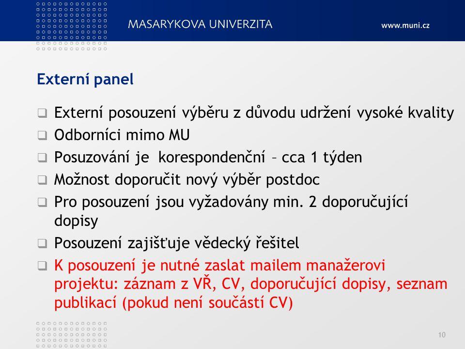 Externí panel  Externí posouzení výběru z důvodu udržení vysoké kvality  Odborníci mimo MU  Posuzování je korespondenční – cca 1 týden  Možnost do