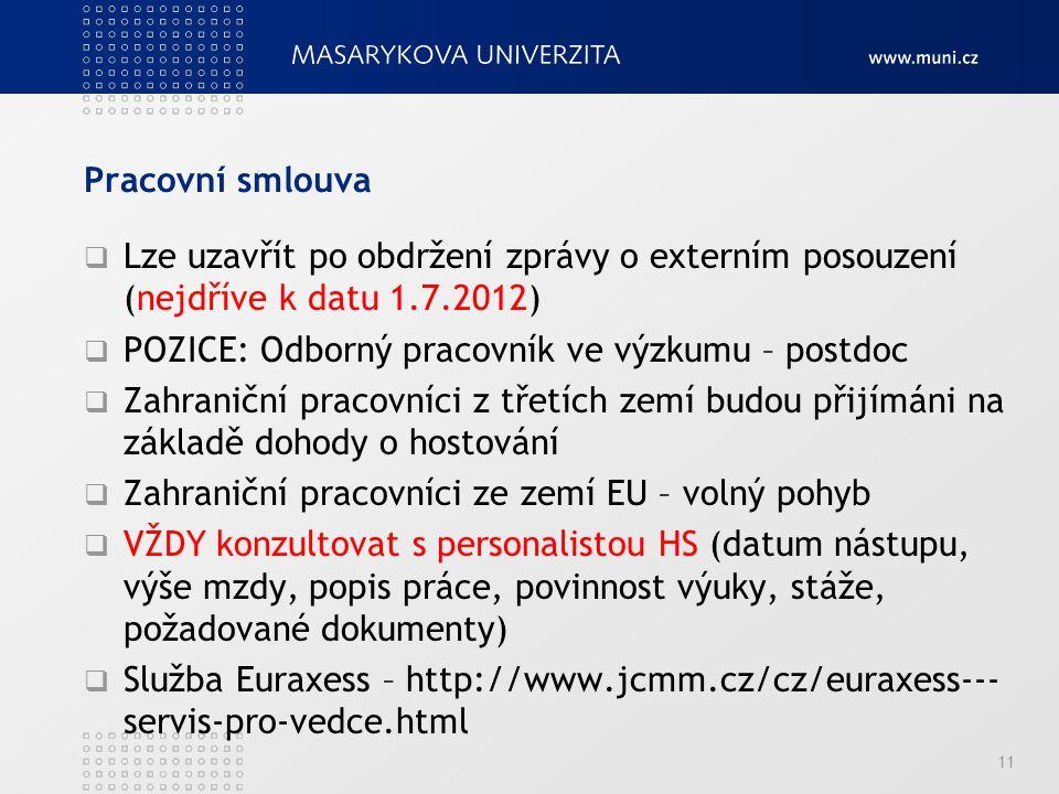 Pracovní smlouva  Lze uzavřít po obdržení zprávy o externím posouzení (nejdříve k datu 1.7.2012)  POZICE: Odborný pracovník ve výzkumu – postdoc  Z