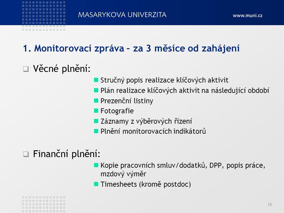 1. Monitorovací zpráva – za 3 měsíce od zahájení  Věcné plnění: Stručný popis realizace klíčových aktivit Plán realizace klíčových aktivit na následu