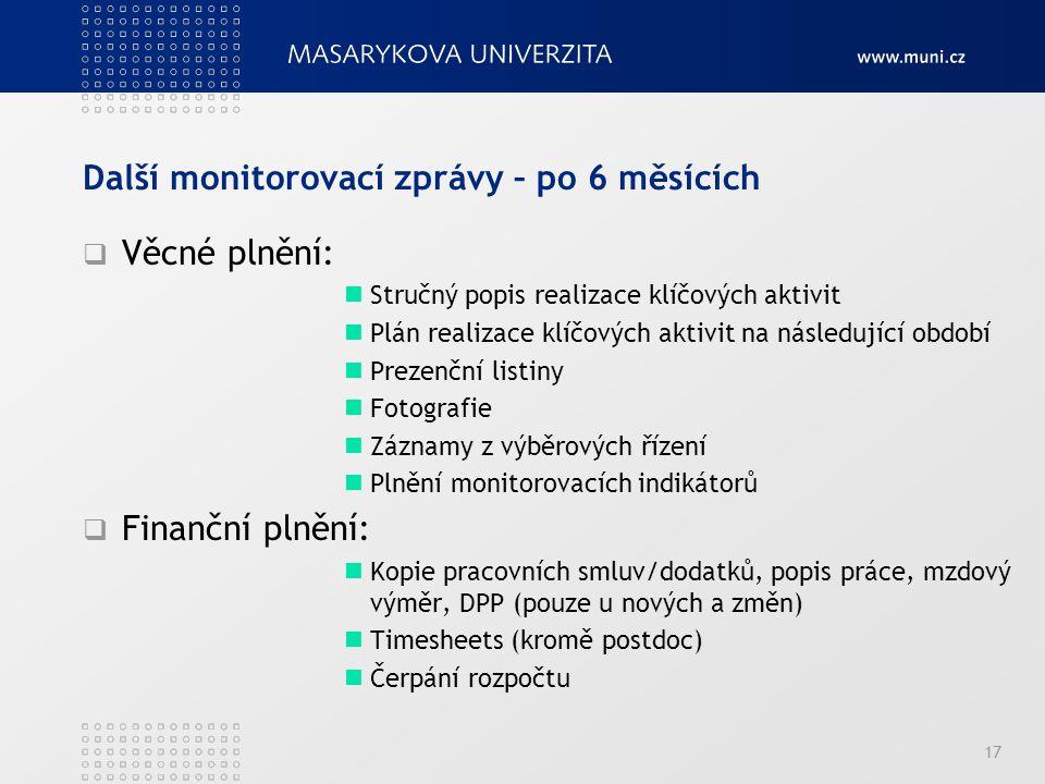 Další monitorovací zprávy – po 6 měsících  Věcné plnění: Stručný popis realizace klíčových aktivit Plán realizace klíčových aktivit na následující ob