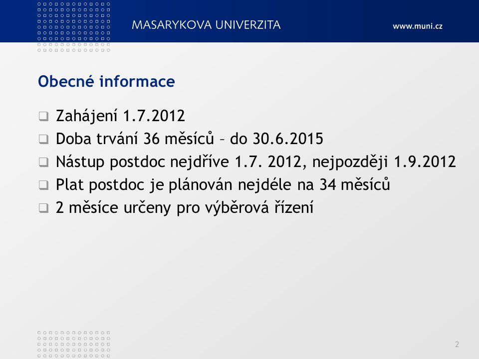 Obecné informace  Zahájení 1.7.2012  Doba trvání 36 měsíců – do 30.6.2015  Nástup postdoc nejdříve 1.7. 2012, nejpozději 1.9.2012  Plat postdoc je