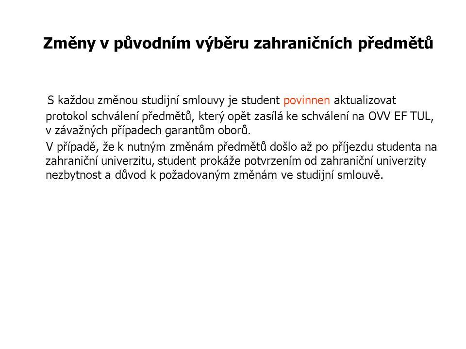 S každou změnou studijní smlouvy je student povinnen aktualizovat protokol schválení předmětů, který opět zasílá ke schválení na OVV EF TUL, v závažných případech garantům oborů.