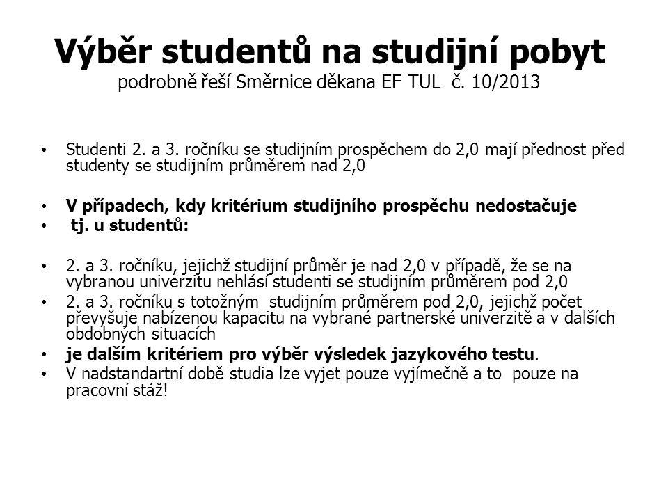 Výběr studentů na studijní pobyt podrobně řeší Směrnice děkana EF TUL č.
