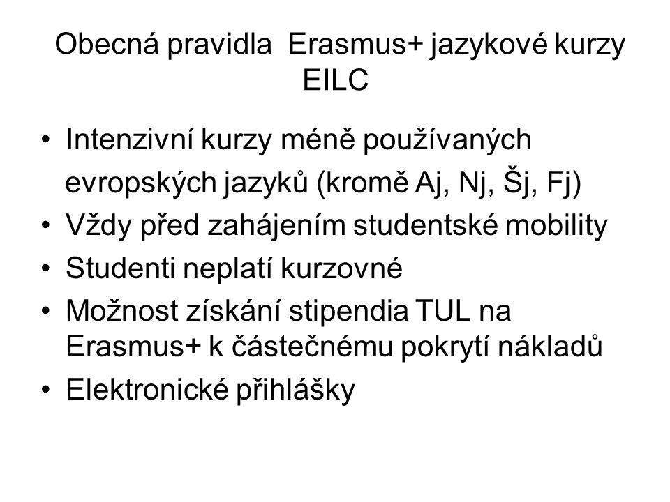 Obecná pravidla Erasmus+ jazykové kurzy EILC Intenzivní kurzy méně používaných evropských jazyků (kromě Aj, Nj, Šj, Fj) Vždy před zahájením studentské mobility Studenti neplatí kurzovné Možnost získání stipendia TUL na Erasmus+ k částečnému pokrytí nákladů Elektronické přihlášky