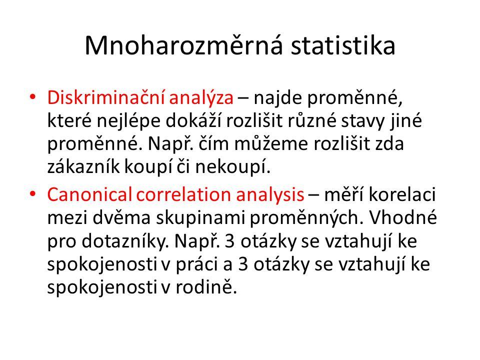 Mnoharozměrná statistika Diskriminační analýza – najde proměnné, které nejlépe dokáží rozlišit různé stavy jiné proměnné.
