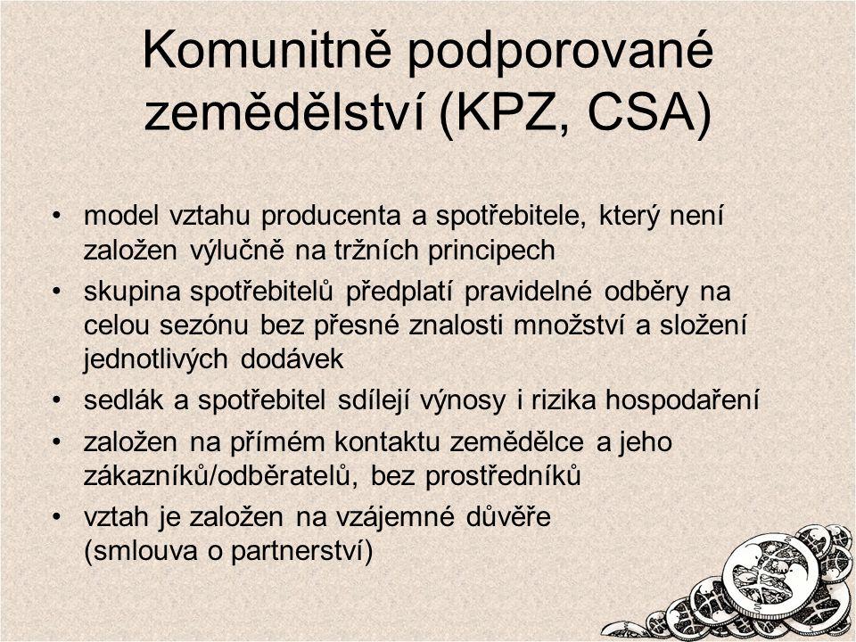 Komunitně podporované zemědělství (KPZ, CSA) model vztahu producenta a spotřebitele, který není založen výlučně na tržních principech skupina spotřebitelů předplatí pravidelné odběry na celou sezónu bez přesné znalosti množství a složení jednotlivých dodávek sedlák a spotřebitel sdílejí výnosy i rizika hospodaření založen na přímém kontaktu zemědělce a jeho zákazníků/odběratelů, bez prostředníků vztah je založen na vzájemné důvěře (smlouva o partnerství)