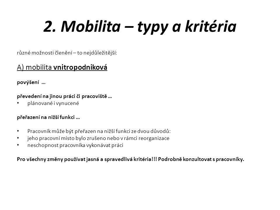 2. Mobilita – typy a kritéria různé možnosti členění – to nejdůležitější: A) mobilita vnitropodniková povýšení … převedení na jinou práci či pracovišt