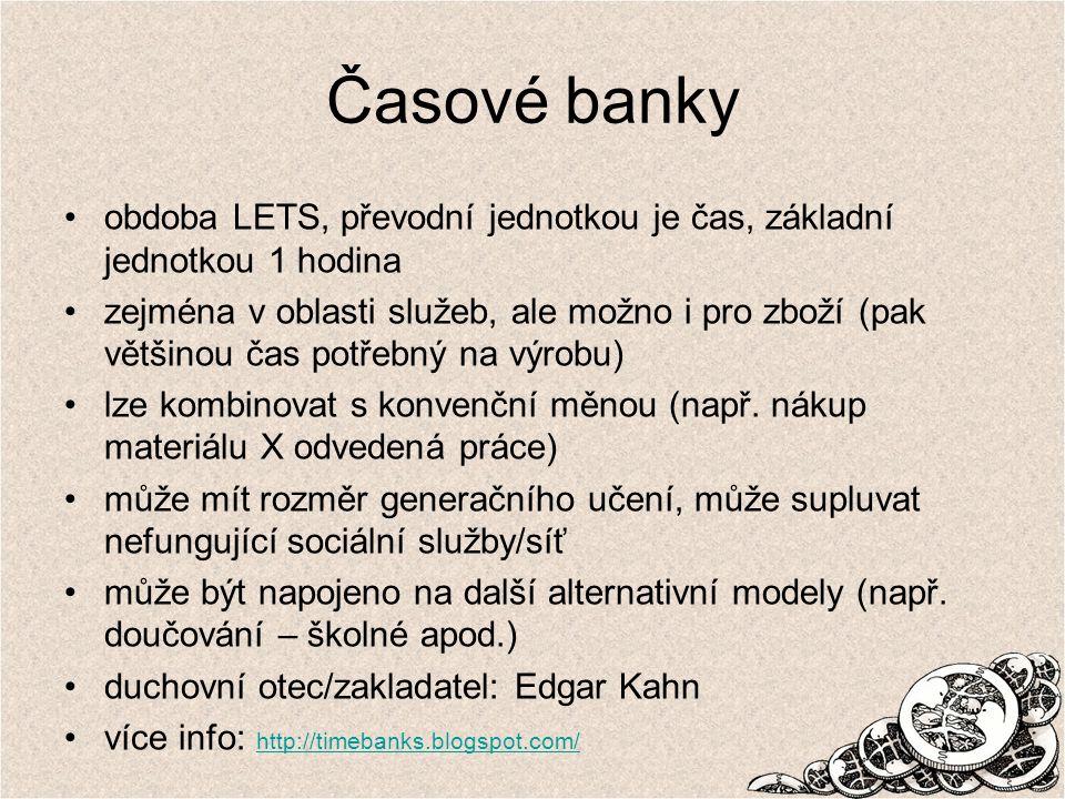 Časové banky obdoba LETS, převodní jednotkou je čas, základní jednotkou 1 hodina zejména v oblasti služeb, ale možno i pro zboží (pak většinou čas pot