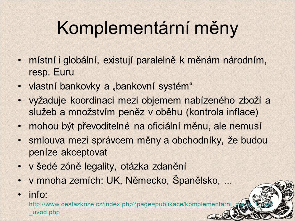 """Komplementární měny místní i globální, existují paralelně k měnám národním, resp. Euru vlastní bankovky a """"bankovní systém"""" vyžaduje koordinaci mezi o"""