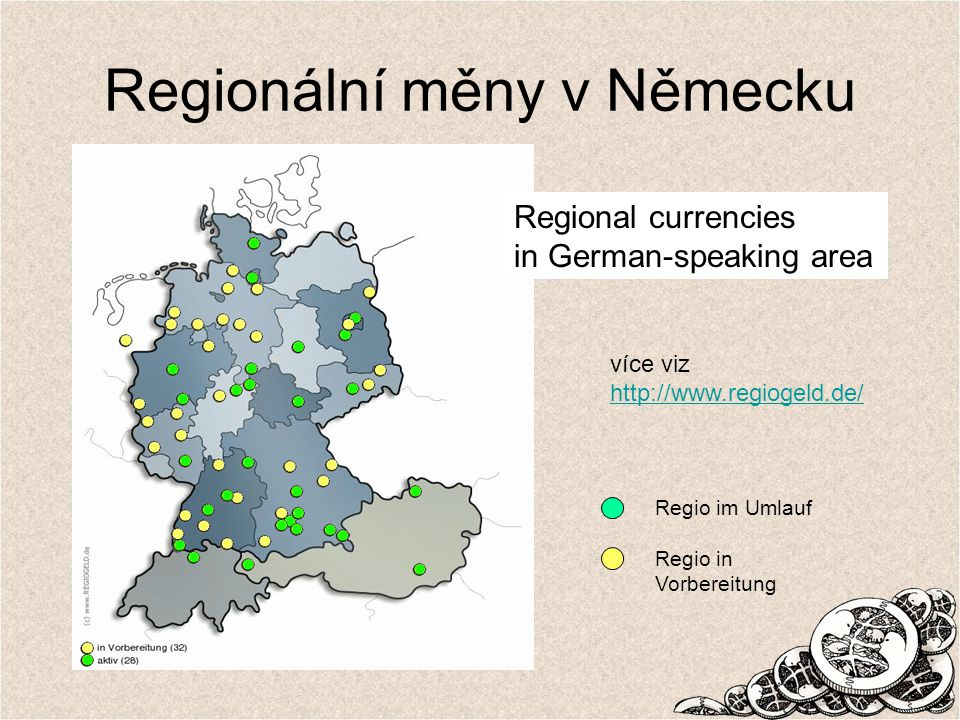 Regionální měny v Německu Regio im Umlauf Regio in Vorbereitung Regional currencies in German-speaking area více viz http://www.regiogeld.de/
