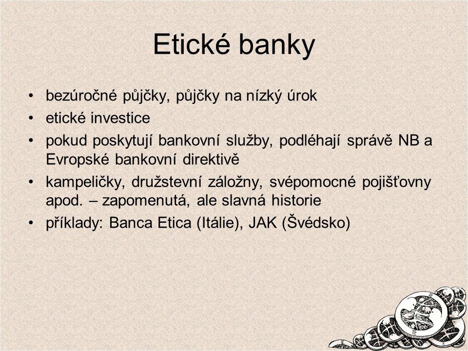 Etické banky bezúročné půjčky, půjčky na nízký úrok etické investice pokud poskytují bankovní služby, podléhají správě NB a Evropské bankovní direktiv