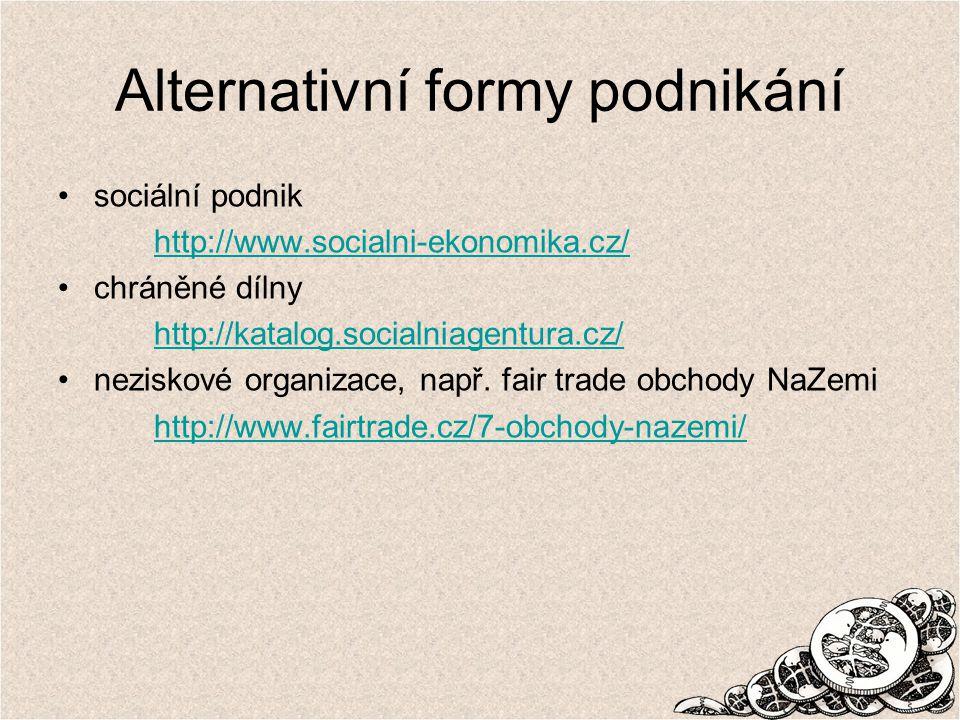 Alternativní formy podnikání sociální podnik http://www.socialni-ekonomika.cz/ chráněné dílny http://katalog.socialniagentura.cz/ neziskové organizace