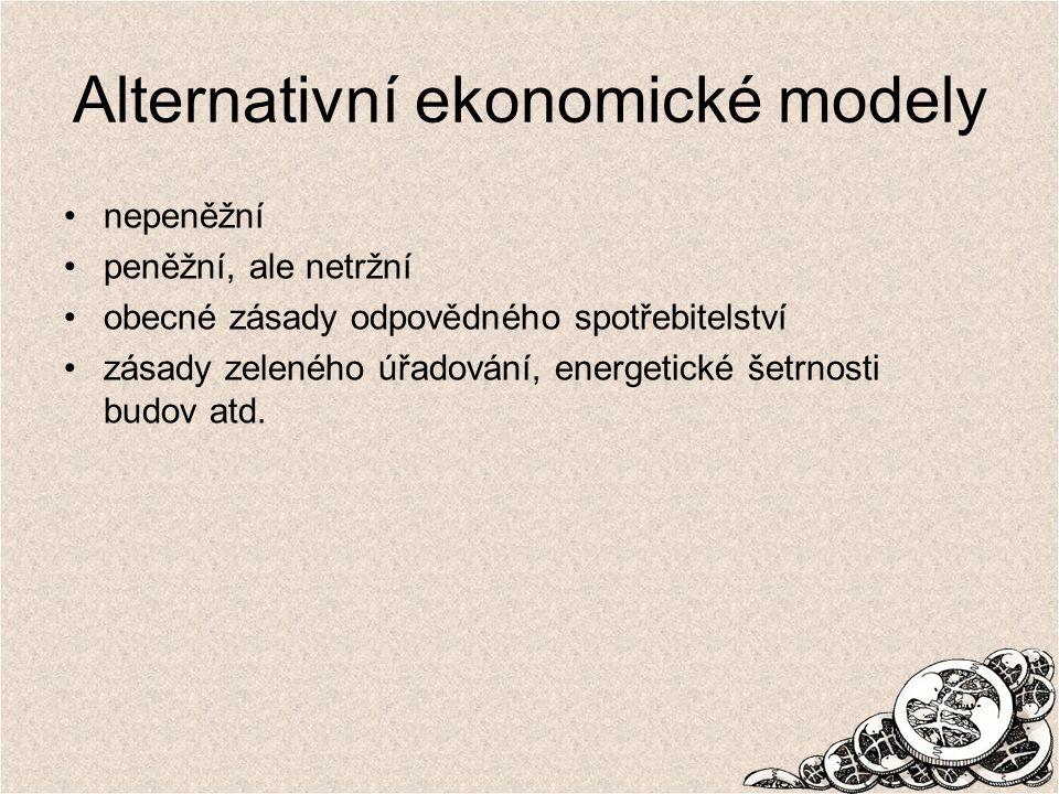 Alternativní ekonomické modely nepeněžní peněžní, ale netržní obecné zásady odpovědného spotřebitelství zásady zeleného úřadování, energetické šetrnos