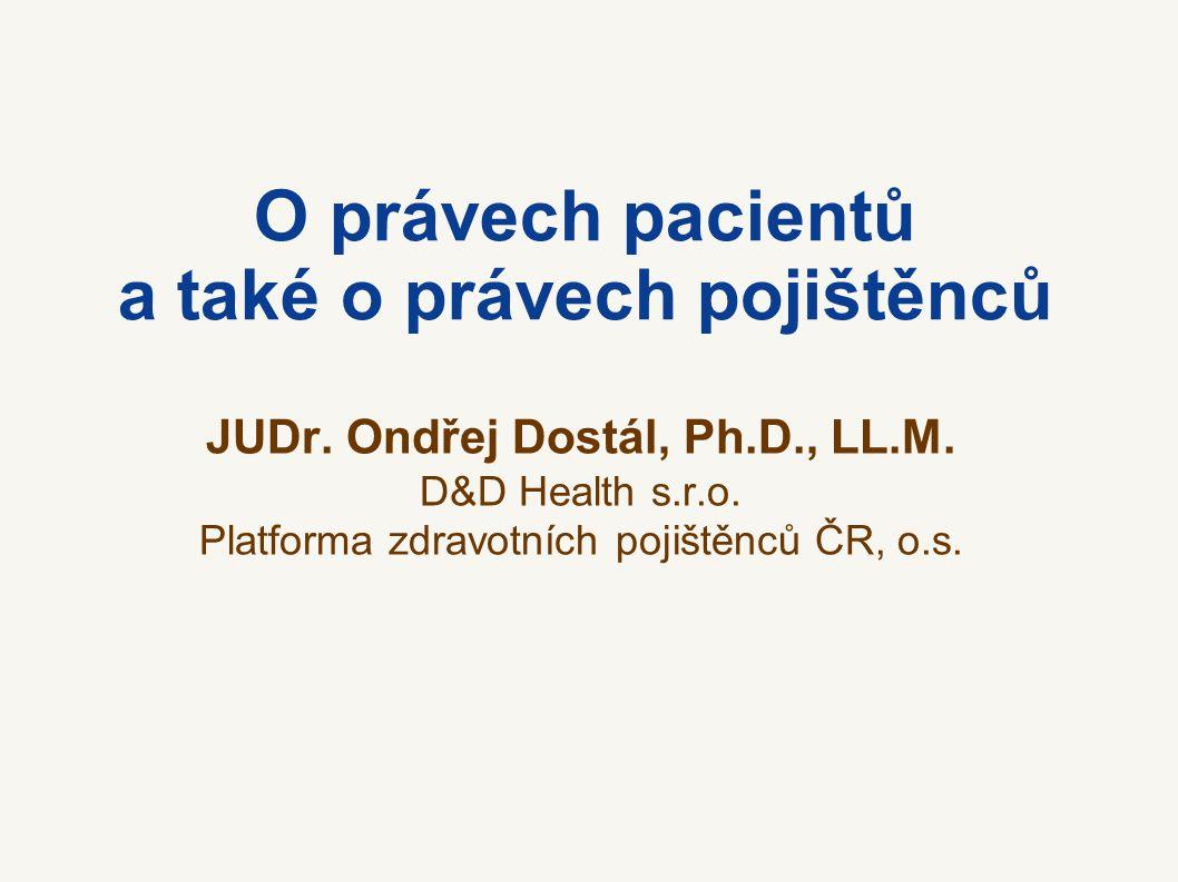 O právech pacientů a také o právech pojištěnců JUDr. Ondřej Dostál, Ph.D., LL.M. D&D Health s.r.o. Platforma zdravotních pojištěnců ČR, o.s.