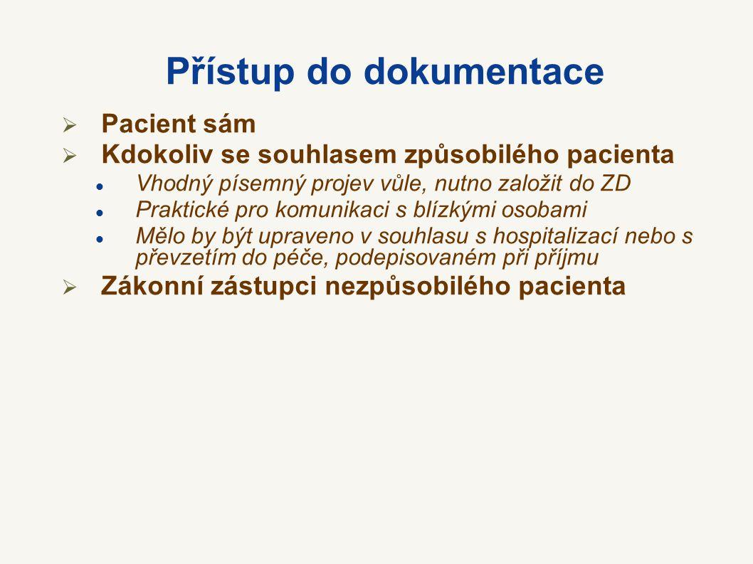 Přístup do dokumentace  Pacient sám  Kdokoliv se souhlasem způsobilého pacienta Vhodný písemný projev vůle, nutno založit do ZD Praktické pro komuni