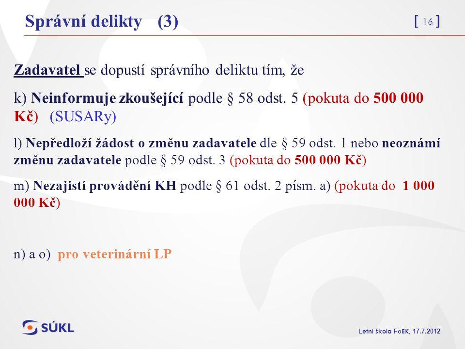 [ 16 ] L etní škola Fo EK, 17.7.2012 Správní delikty (3) Zadavatel se dopustí správního deliktu tím, že k) Neinformuje zkoušející podle § 58 odst. 5 (
