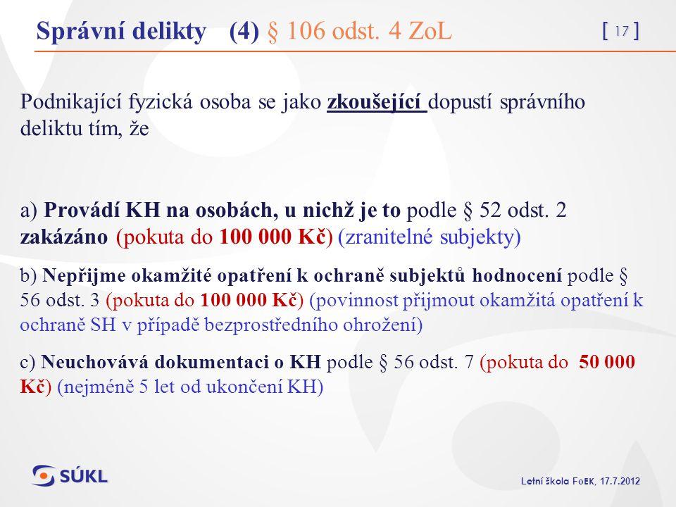 [ 17 ] L etní škola Fo EK, 17.7.2012 Správní delikty (4) § 106 odst. 4 ZoL Podnikající fyzická osoba se jako zkoušející dopustí správního deliktu tím,