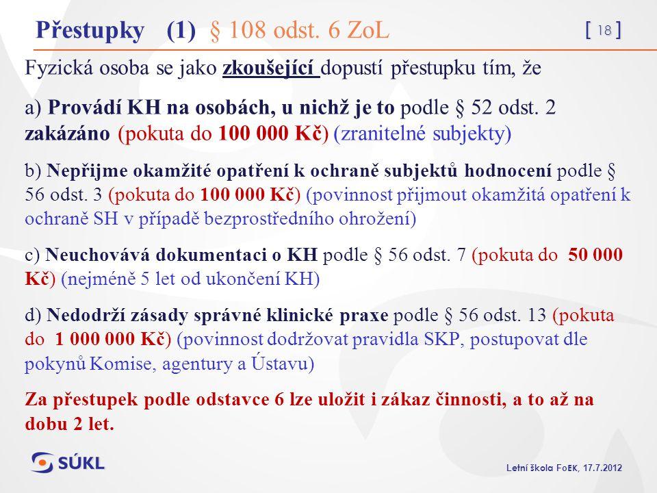 [ 18 ] L etní škola Fo EK, 17.7.2012 Přestupky (1) § 108 odst. 6 ZoL Fyzická osoba se jako zkoušející dopustí přestupku tím, že a) Provádí KH na osobá