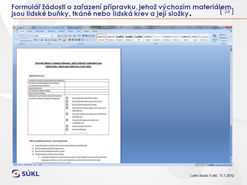 [ 24 ] L etní škola Fo EK, 17.7.2012 Formulář žádosti o zařazení přípravku, jehož výchozím materiálem jsou lidské buňky, tkáně nebo lidská krev a její