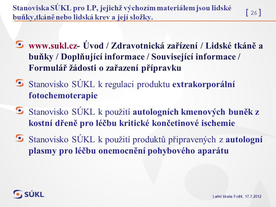[ 26 ] L etní škola Fo EK, 17.7.2012 Stanoviska SÚKL pro LP, jejichž výchozím materiálem jsou lidské buňky,tkáně nebo lidská krev a její složky. www.s