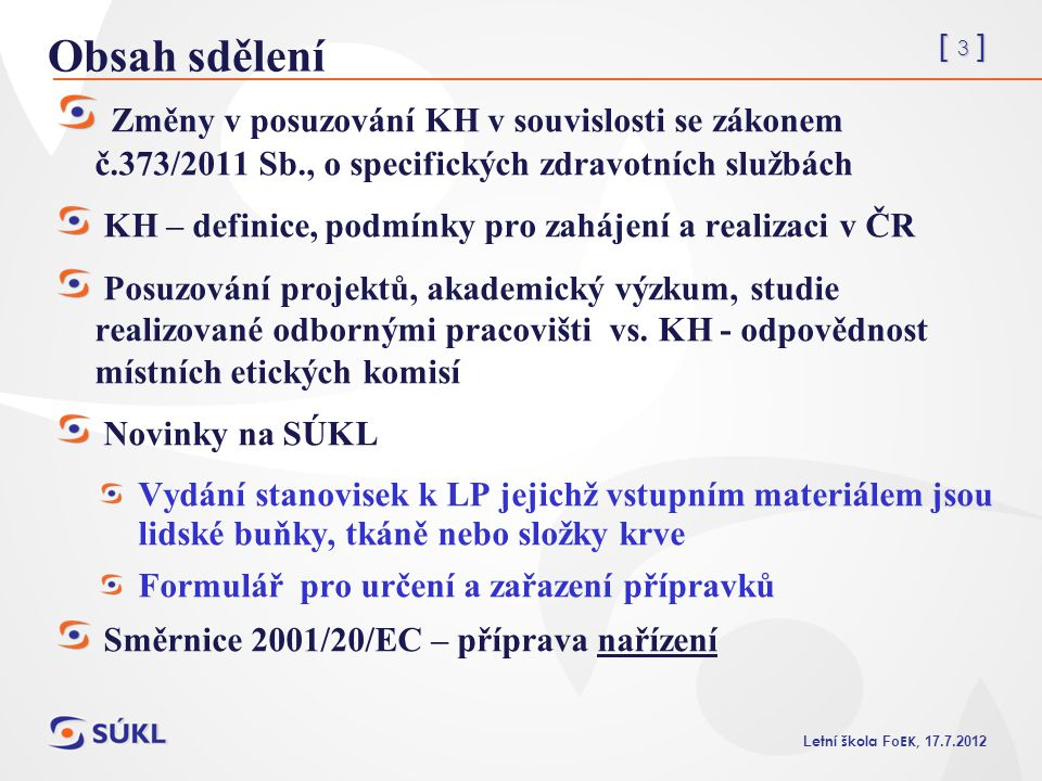 [ 3 ] L etní škola Fo EK, 17.7.2012 Obsah sdělení Změny v posuzování KH v souvislosti se zákonem č.373/2011 Sb., o specifických zdravotních službách K