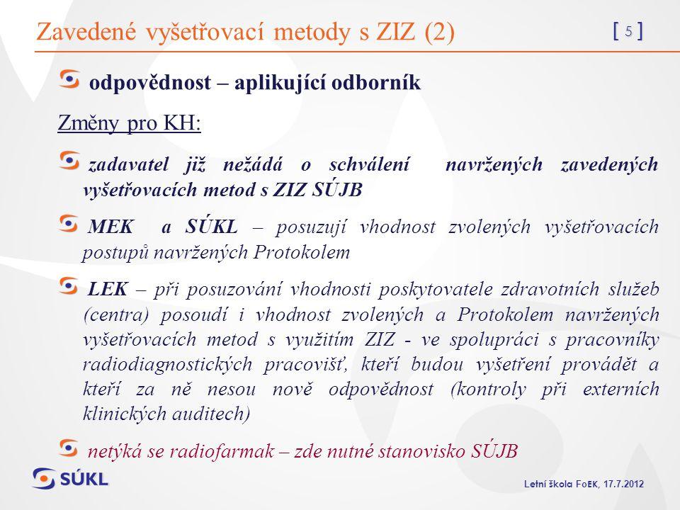 [ 5 ] L etní škola Fo EK, 17.7.2012 Zavedené vyšetřovací metody s ZIZ (2) odpovědnost – aplikující odborník Změny pro KH: zadavatel již nežádá o schvá