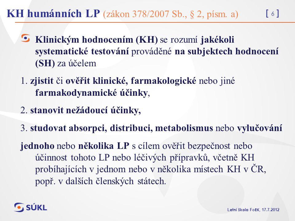 [ 6 ] L etní škola Fo EK, 17.7.2012 KH humánních LP (zákon 378/2007 Sb., § 2, písm. a) Klinickým hodnocením (KH) se rozumí jakékoli systematické testo