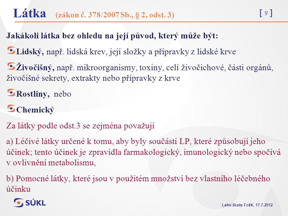 [ 9 ] L etní škola Fo EK, 17.7.2012 Látka (zákon č. 378/2007 Sb., § 2, odst. 3) Jakákoli látka bez ohledu na její původ, který může být: Lidský, např.