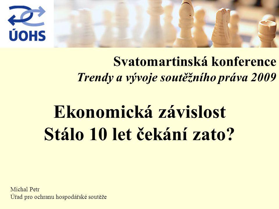 Svatomartinská konference Trendy a vývoje soutěžního práva 2009 Michal Petr Úřad pro ochranu hospodářské soutěže Ekonomická závislost Stálo 10 let čekání zato?