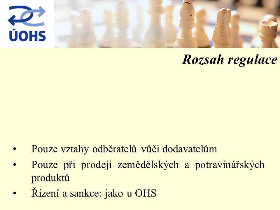 Rozsah regulace Pouze vztahy odběratelů vůči dodavatelům Pouze při prodeji zemědělských a potravinářských produktů Řízení a sankce: jako u OHS